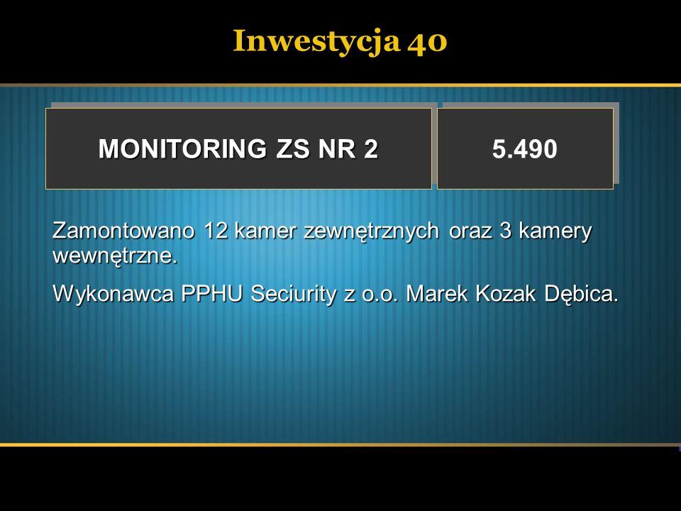 Inwestycja 40 MONITORING ZS NR 2 5.490 Zamontowano 12 kamer zewnętrznych oraz 3 kamery wewnętrzne. Wykonawca PPHU Seciurity z o.o. Marek Kozak Dębica.