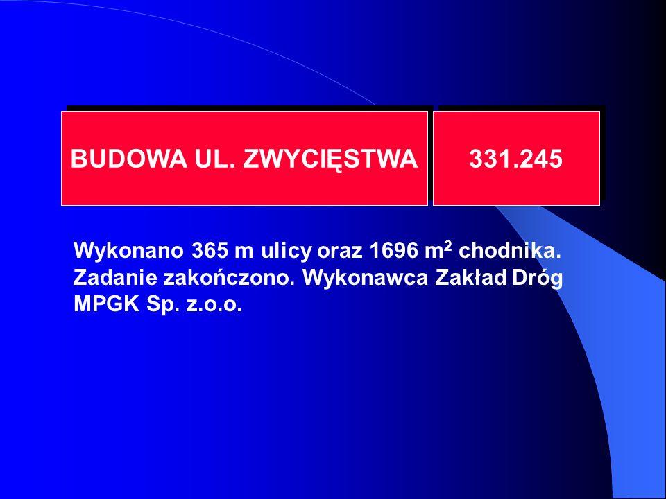 BUDOWA UL. ZWYCIĘSTWA 331.245 Wykonano 365 m ulicy oraz 1696 m 2 chodnika.