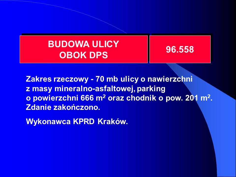 BUDOWA ULICY OBOK DPS BUDOWA ULICY OBOK DPS 96.558 Zakres rzeczowy - 70 mb ulicy o nawierzchni z masy mineralno-asfaltowej, parking o powierzchni 666 m 2 oraz chodnik o pow.