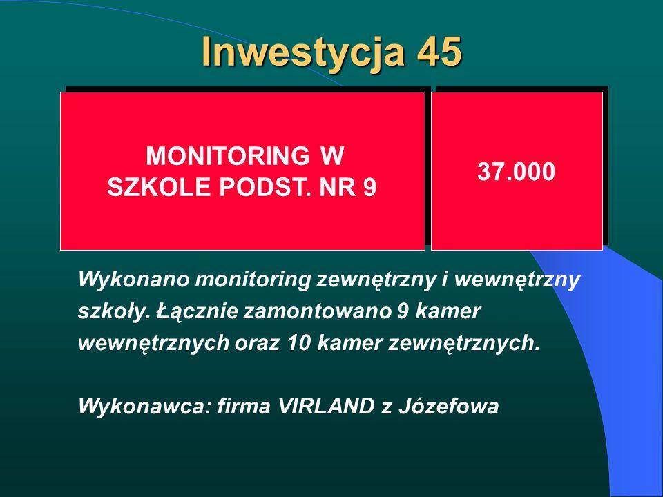 Inwestycja 45 MONITORING W SZKOLE PODST. NR 9 MONITORING W SZKOLE PODST. NR 9 37.000 Wykonano monitoring zewnętrzny i wewnętrzny szkoły. Łącznie zamon