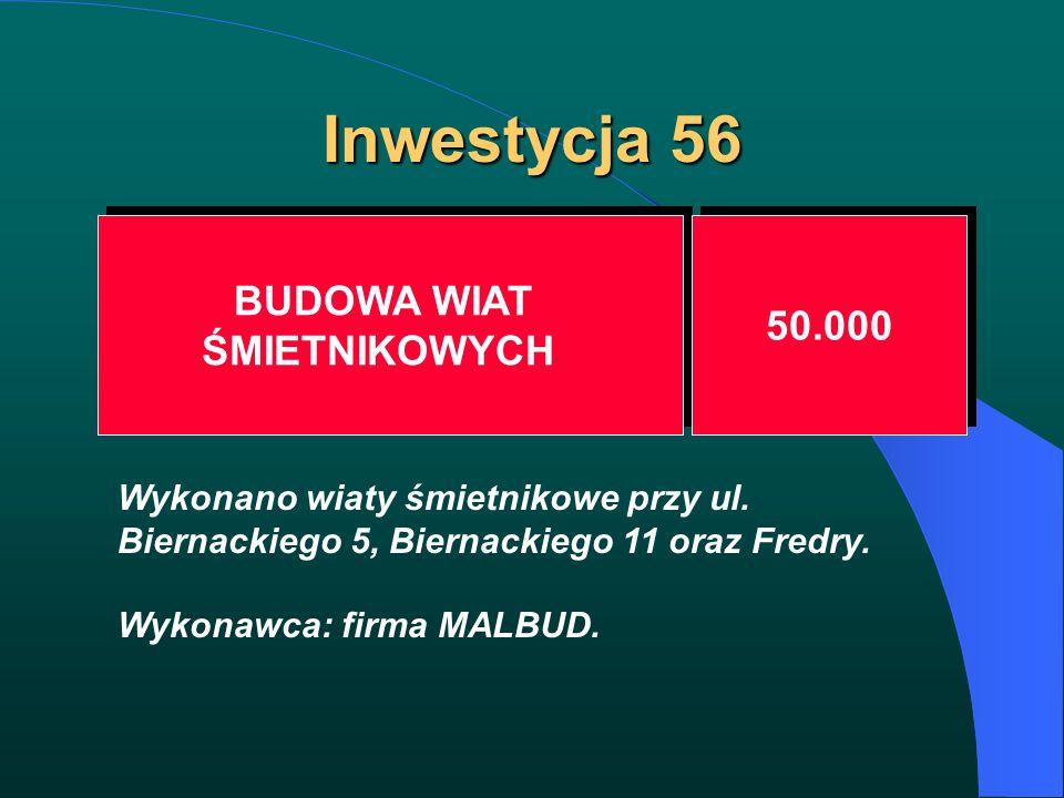 Inwestycja 56 BUDOWA WIAT ŚMIETNIKOWYCH BUDOWA WIAT ŚMIETNIKOWYCH 50.000 Wykonano wiaty śmietnikowe przy ul. Biernackiego 5, Biernackiego 11 oraz Fred