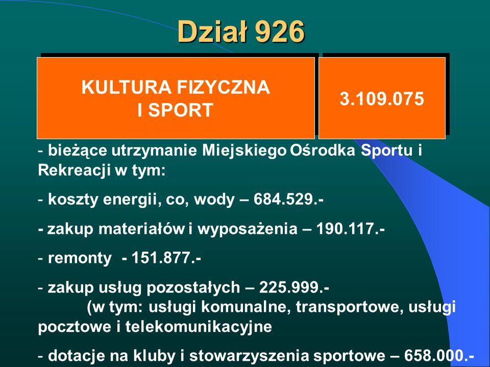 Dział 926 KULTURA FIZYCZNA I SPORT KULTURA FIZYCZNA I SPORT 3.109.075 - bieżące utrzymanie Miejskiego Ośrodka Sportu i Rekreacji w tym: - koszty energ