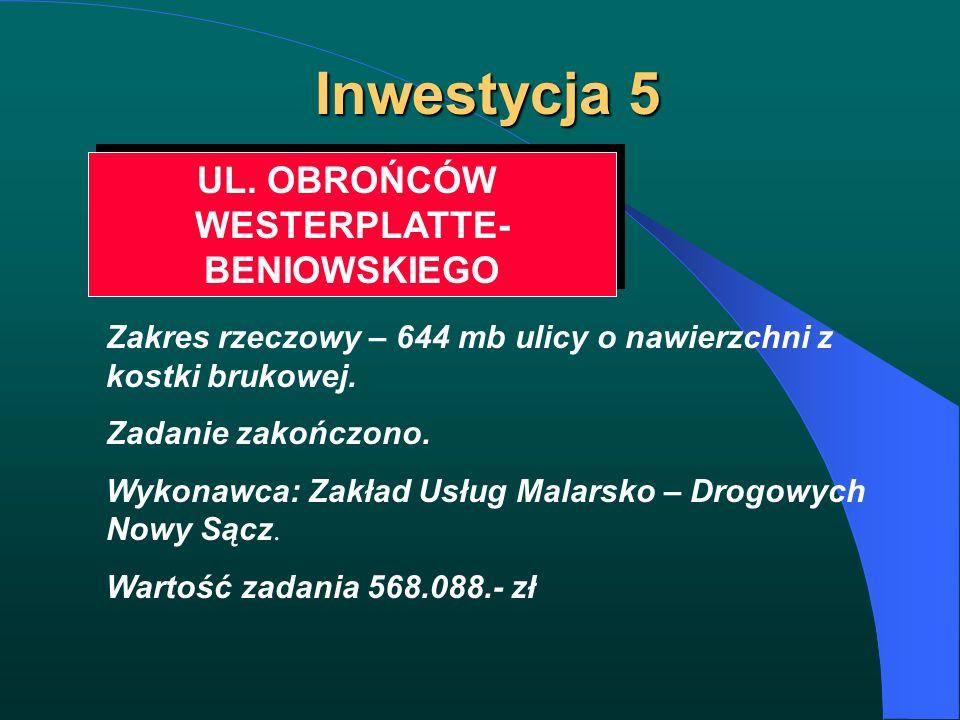 Inwestycja 5 UL. OBROŃCÓW WESTERPLATTE- BENIOWSKIEGO UL. OBROŃCÓW WESTERPLATTE- BENIOWSKIEGO Zakres rzeczowy – 644 mb ulicy o nawierzchni z kostki bru