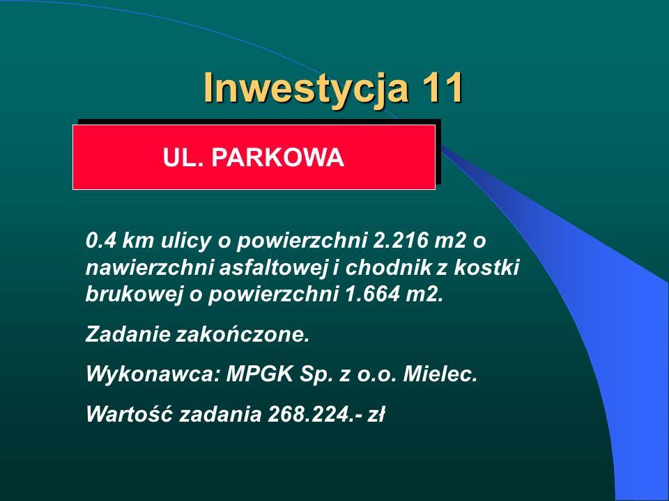 Inwestycja 11 UL. PARKOWA 0.4 km ulicy o powierzchni 2.216 m2 o nawierzchni asfaltowej i chodnik z kostki brukowej o powierzchni 1.664 m2. Zadanie zak