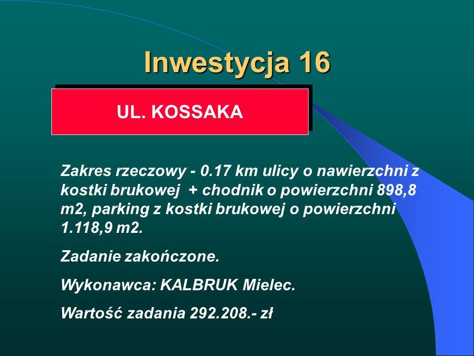 Inwestycja 16 UL. KOSSAKA Zakres rzeczowy - 0.17 km ulicy o nawierzchni z kostki brukowej + chodnik o powierzchni 898,8 m2, parking z kostki brukowej