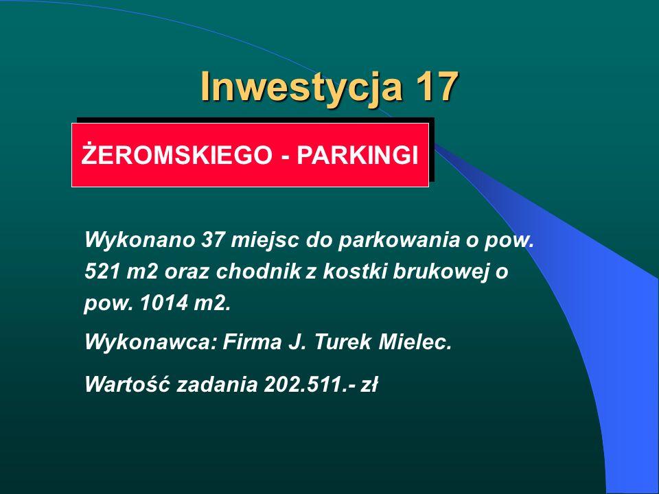 Inwestycja 17 ŻEROMSKIEGO - PARKINGI Wykonano 37 miejsc do parkowania o pow. 521 m2 oraz chodnik z kostki brukowej o pow. 1014 m2. Wykonawca: Firma J.