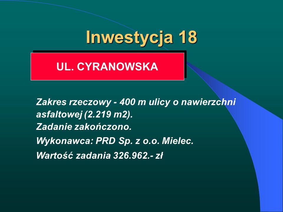 Inwestycja 18 UL. CYRANOWSKA Zakres rzeczowy - 400 m ulicy o nawierzchni asfaltowej (2.219 m2). Zadanie zakończono. Wykonawca: PRD Sp. z o.o. Mielec.