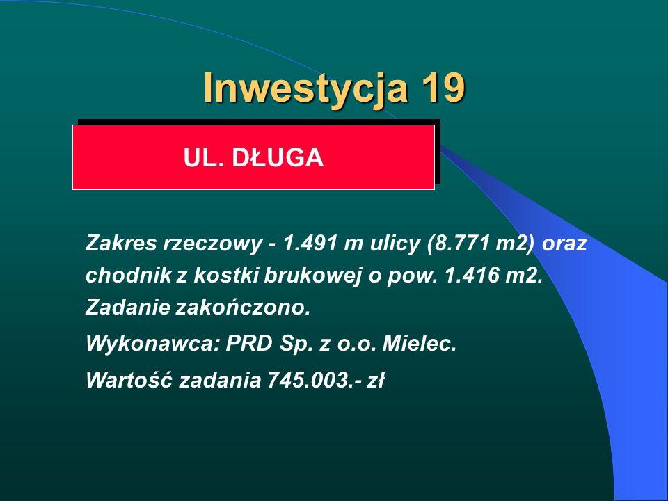 Inwestycja 19 UL. DŁUGA Zakres rzeczowy - 1.491 m ulicy (8.771 m2) oraz chodnik z kostki brukowej o pow. 1.416 m2. Zadanie zakończono. Wykonawca: PRD