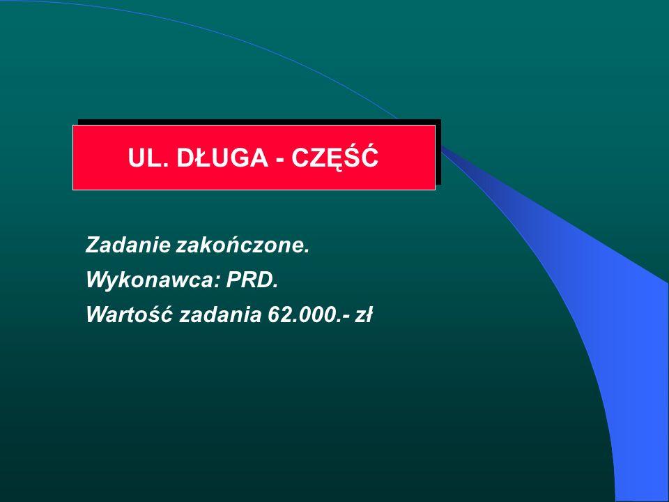 UL. DŁUGA - CZĘŚĆ Zadanie zakończone. Wykonawca: PRD. Wartość zadania 62.000.- zł