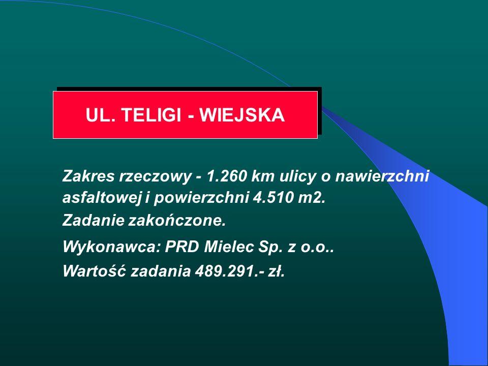 UL. TELIGI - WIEJSKA Zakres rzeczowy - 1.260 km ulicy o nawierzchni asfaltowej i powierzchni 4.510 m2. Zadanie zakończone. Wykonawca: PRD Mielec Sp. z