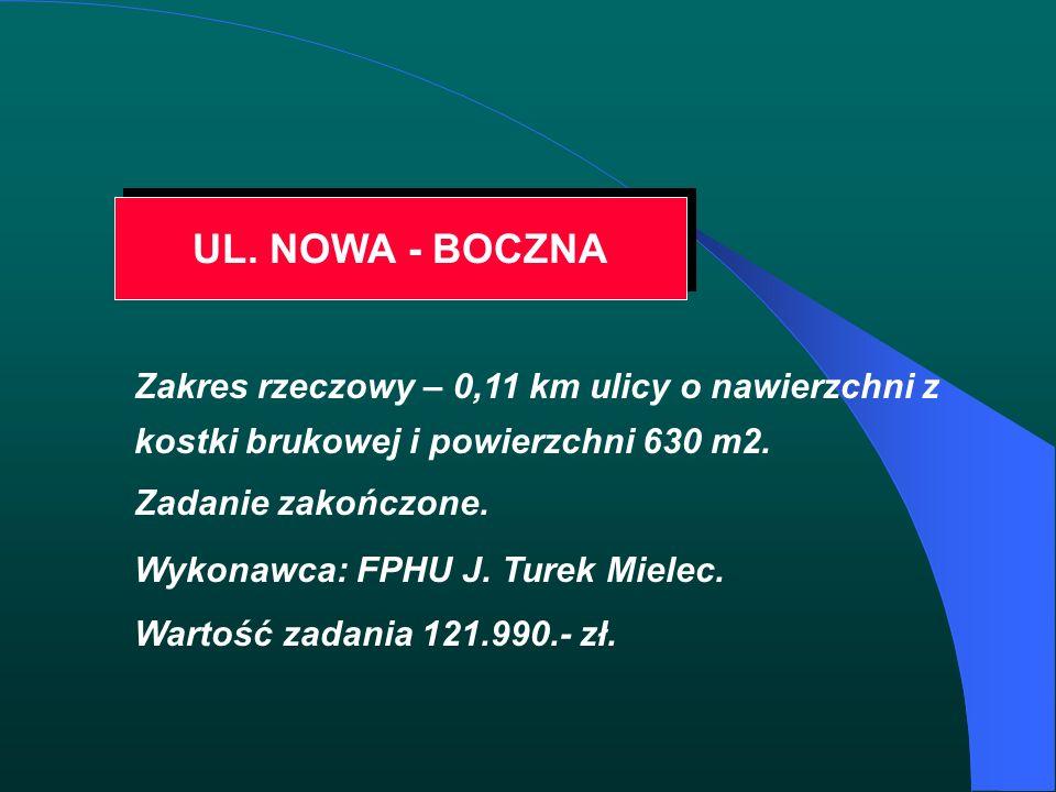UL. NOWA - BOCZNA Zakres rzeczowy – 0,11 km ulicy o nawierzchni z kostki brukowej i powierzchni 630 m2. Zadanie zakończone. Wykonawca: FPHU J. Turek M