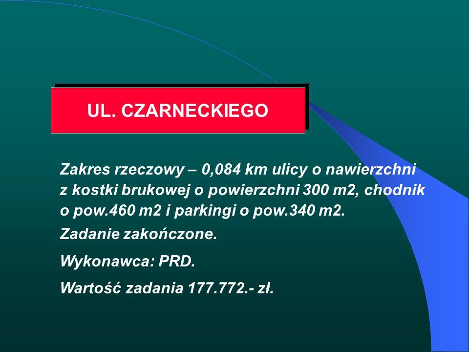 UL. CZARNECKIEGO Zakres rzeczowy – 0,084 km ulicy o nawierzchni z kostki brukowej o powierzchni 300 m2, chodnik o pow.460 m2 i parkingi o pow.340 m2.