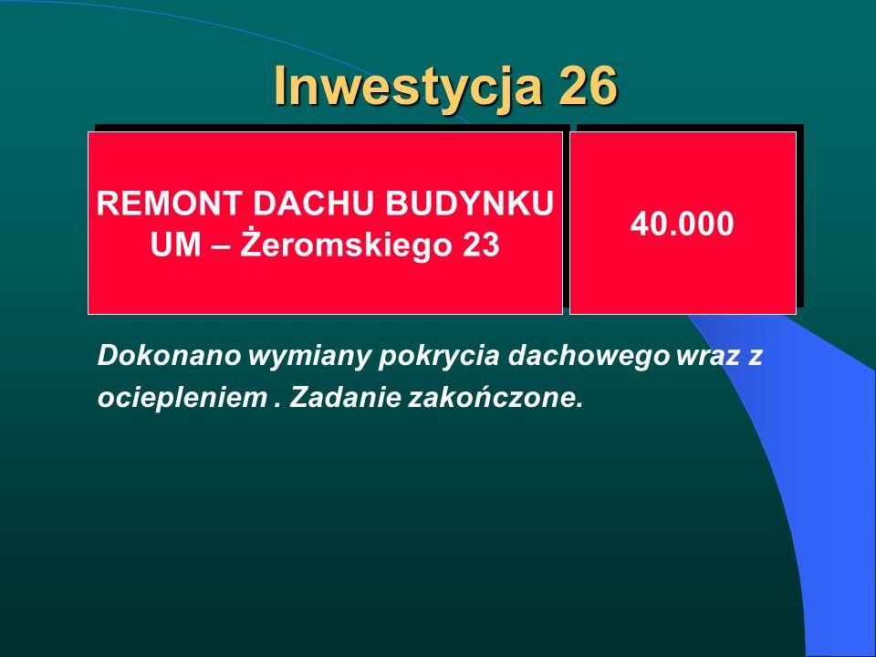 Inwestycja 26 REMONT DACHU BUDYNKU UM – Żeromskiego 23 REMONT DACHU BUDYNKU UM – Żeromskiego 23 40.000 Dokonano wymiany pokrycia dachowego wraz z ocie