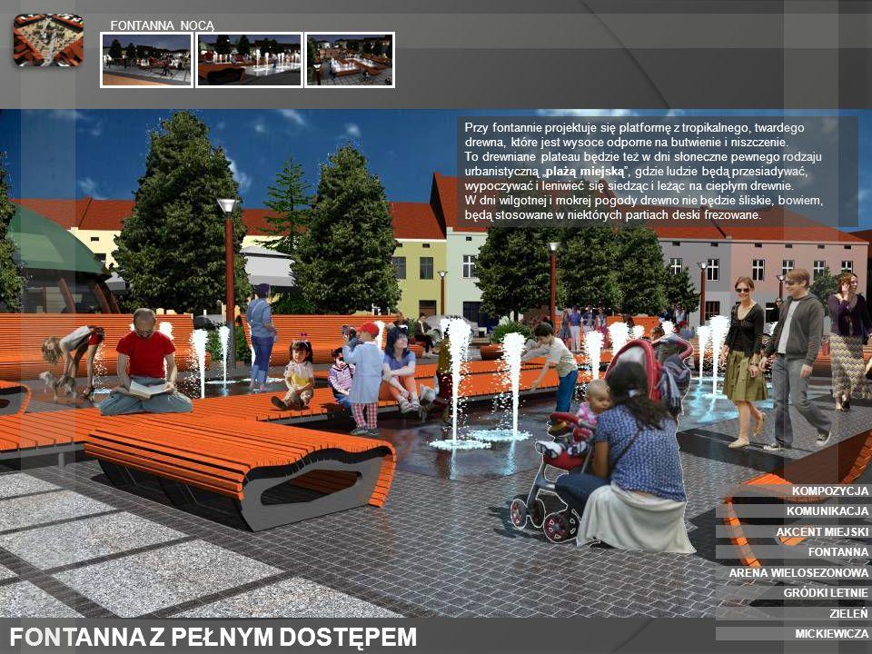 FONTANNA Z PEŁNYM DOSTĘPEM FONTANNA NOCĄ Przy fontannie projektuje się platformę z tropikalnego, twardego drewna, które jest wysoce odporne na butwien