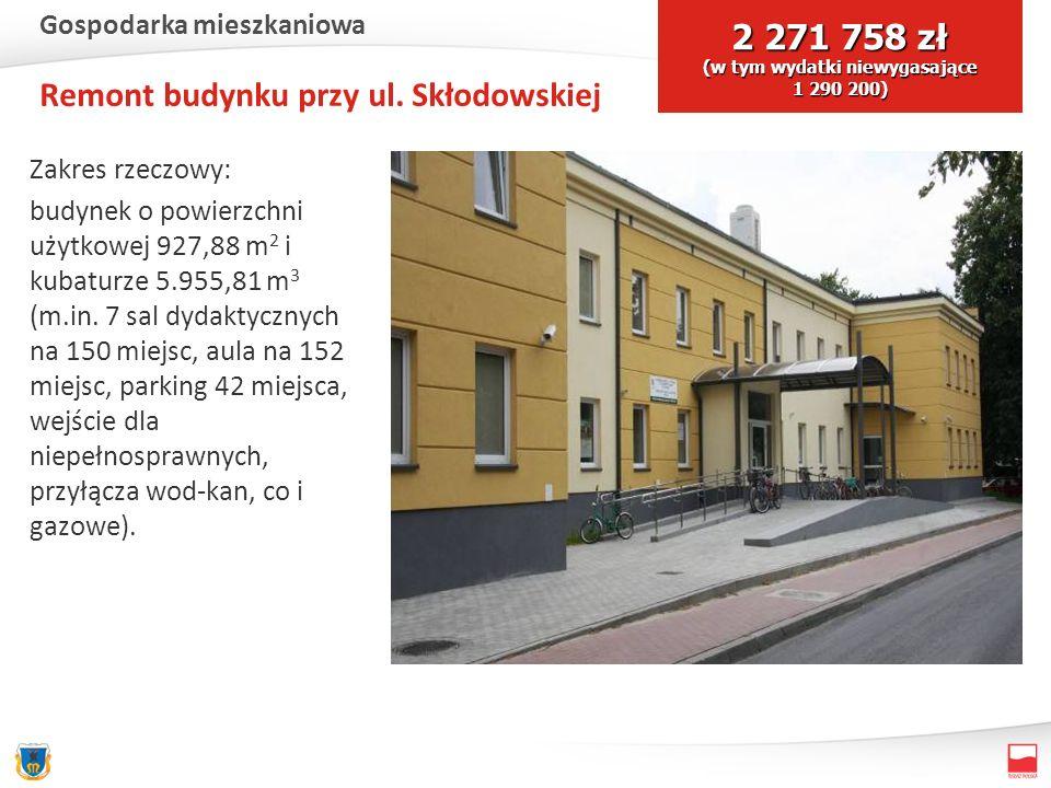 Remont budynku przy ul. Skłodowskiej Zakres rzeczowy: budynek o powierzchni użytkowej 927,88 m 2 i kubaturze 5.955,81 m 3 (m.in. 7 sal dydaktycznych n