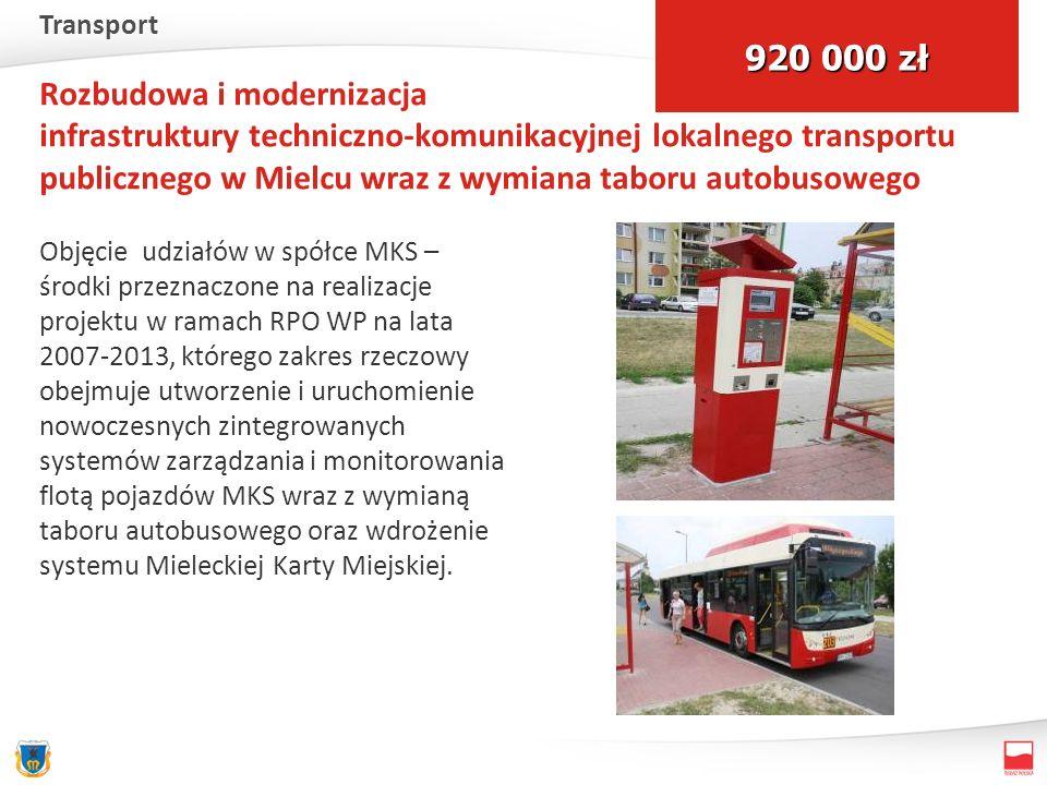 Rozbudowa i modernizacja infrastruktury techniczno-komunikacyjnej lokalnego transportu publicznego w Mielcu wraz z wymiana taboru autobusowego Objęcie udziałów w spółce MKS – środki przeznaczone na realizacje projektu w ramach RPO WP na lata 2007-2013, którego zakres rzeczowy obejmuje utworzenie i uruchomienie nowoczesnych zintegrowanych systemów zarządzania i monitorowania flotą pojazdów MKS wraz z wymianą taboru autobusowego oraz wdrożenie systemu Mieleckiej Karty Miejskiej.
