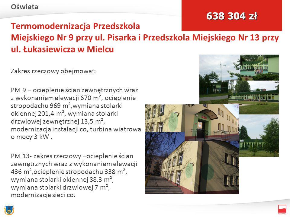 Termomodernizacja Przedszkola Miejskiego Nr 9 przy ul. Pisarka i Przedszkola Miejskiego Nr 13 przy ul. Łukasiewicza w Mielcu Zakres rzeczowy obejmował