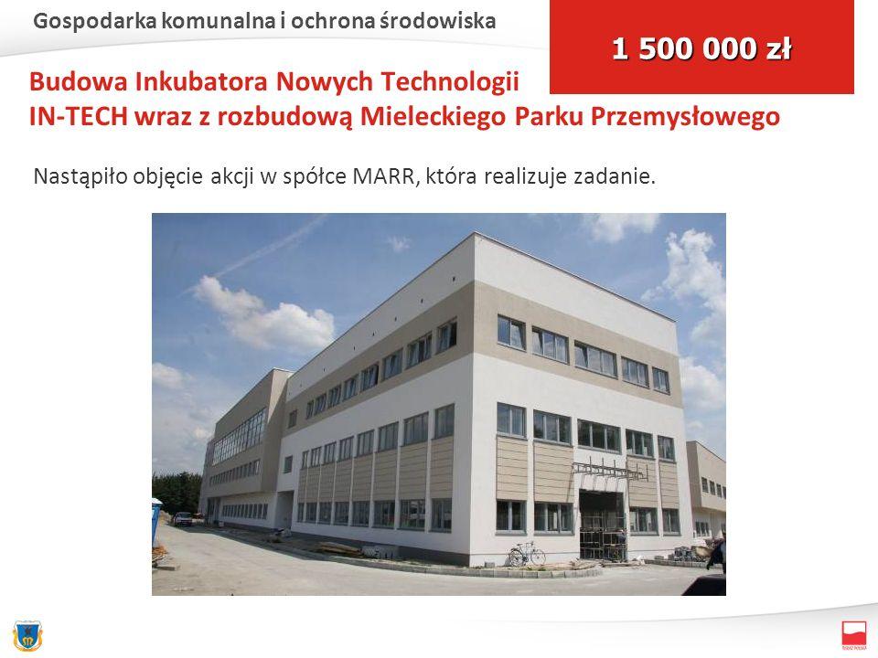 Budowa Inkubatora Nowych Technologii IN-TECH wraz z rozbudową Mieleckiego Parku Przemysłowego Nastąpiło objęcie akcji w spółce MARR, która realizuje zadanie.