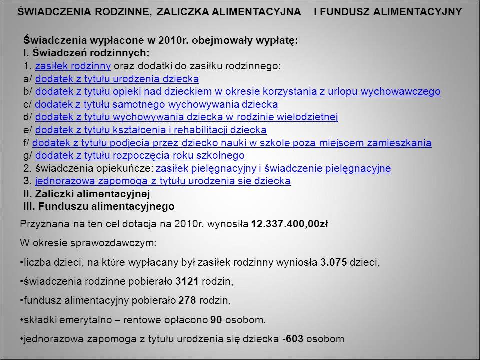 ŚWIADCZENIA RODZINNE, ZALICZKA ALIMENTACYJNA I FUNDUSZ ALIMENTACYJNY Świadczenia wypłacone w 2010r. obejmowały wypłatę: I. Świadczeń rodzinnych: 1. za