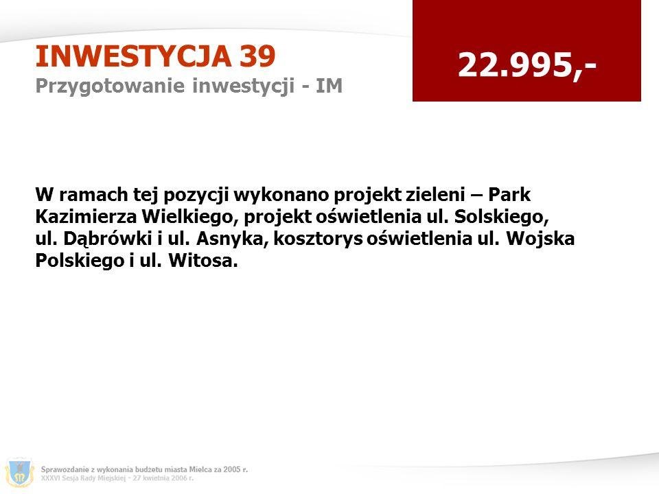 INWESTYCJA 39 Przygotowanie inwestycji - IM 22.995,- W ramach tej pozycji wykonano projekt zieleni – Park Kazimierza Wielkiego, projekt oświetlenia ul.