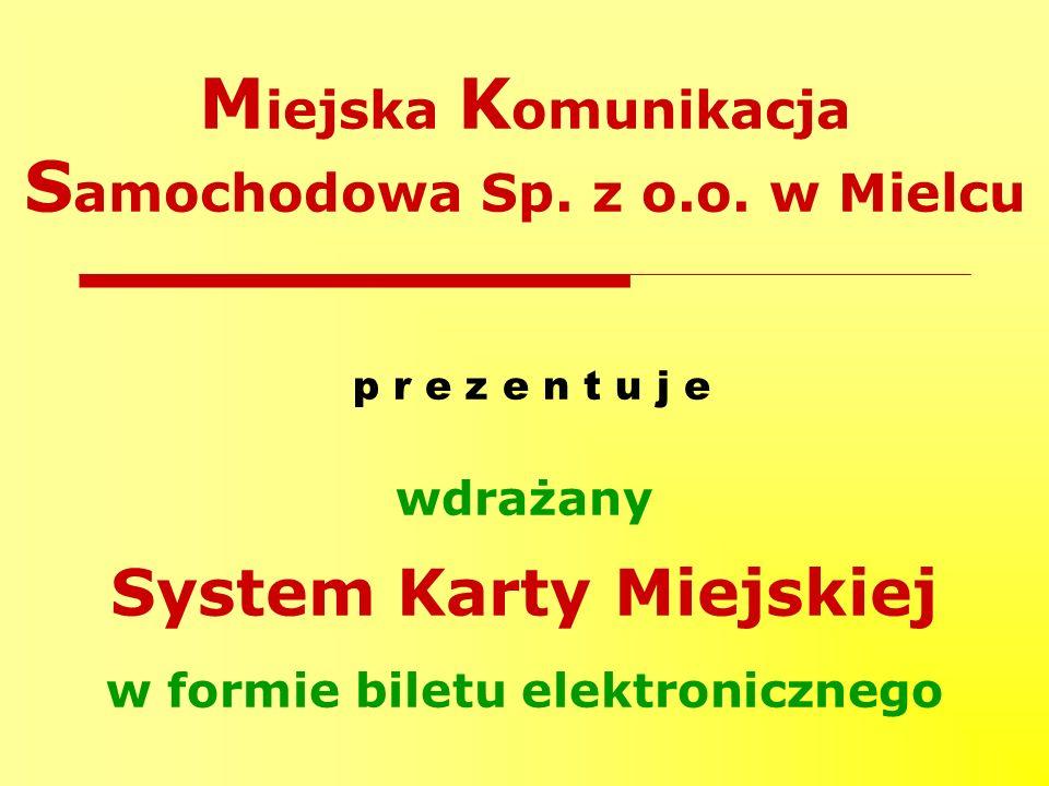 M iejska K omunikacja S amochodowa Sp. z o.o. w Mielcu p r e z e n t u j e wdrażany System Karty Miejskiej w formie biletu elektronicznego