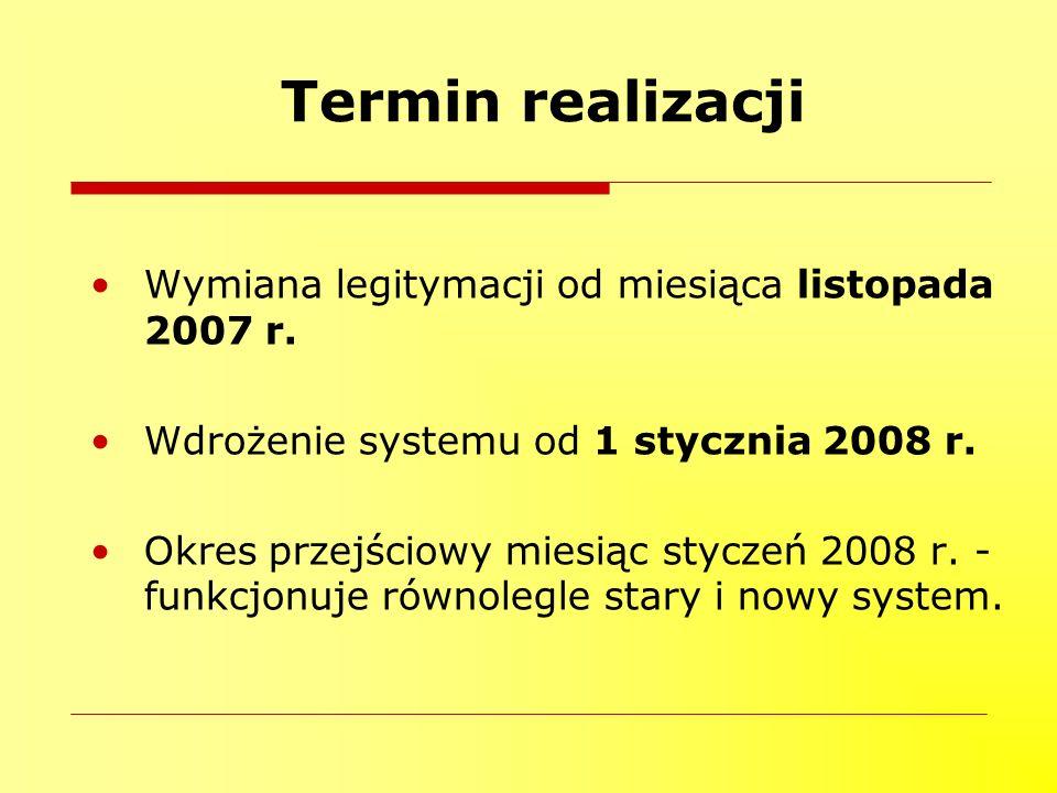Termin realizacji Wymiana legitymacji od miesiąca listopada 2007 r. Wdrożenie systemu od 1 stycznia 2008 r. Okres przejściowy miesiąc styczeń 2008 r.