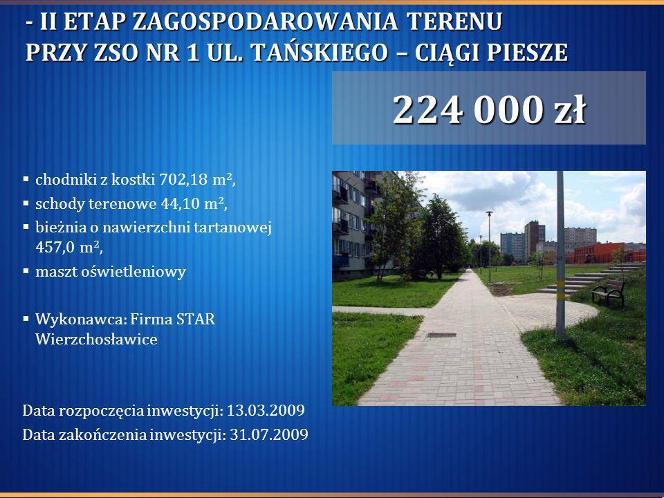 - II ETAP ZAGOSPODAROWANIA TERENU PRZY ZSO NR 1 UL. TAŃSKIEGO – CIĄGI PIESZE chodniki z kostki 702,18 m 2, schody terenowe 44,10 m 2, bieżnia o nawier