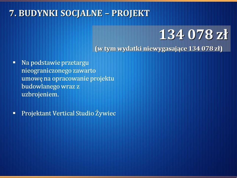 7. BUDYNKI SOCJALNE – PROJEKT Na podstawie przetargu nieograniczonego zawarto umowę na opracowanie projektu budowlanego wraz z uzbrojeniem. Projektant