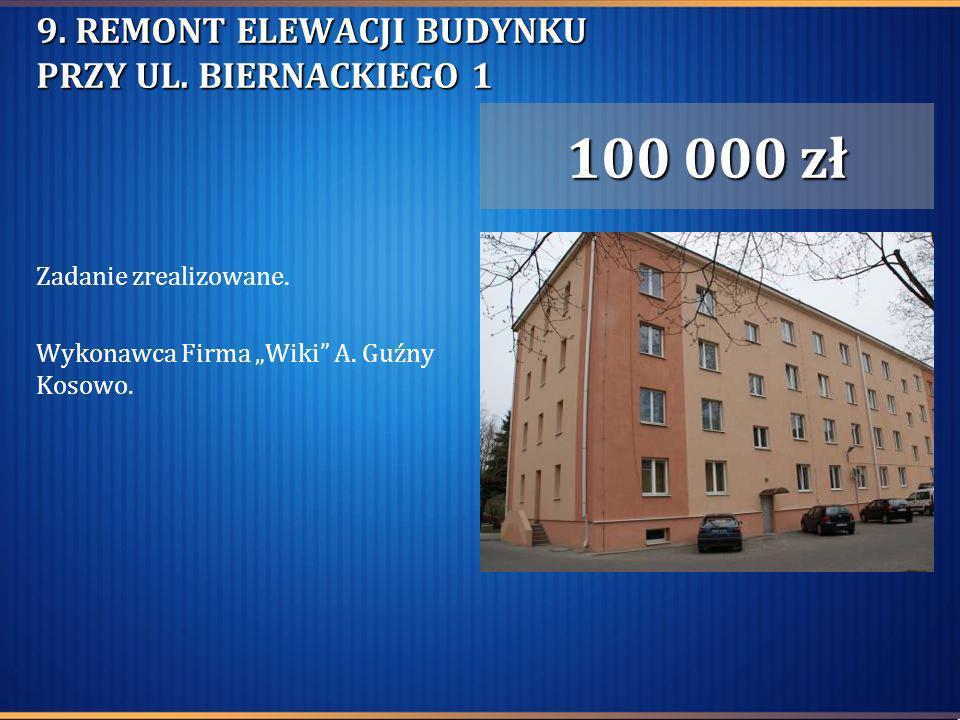9. REMONT ELEWACJI BUDYNKU PRZY UL. BIERNACKIEGO 1 Zadanie zrealizowane. Wykonawca Firma Wiki A. Guźny Kosowo. 100 000 zł