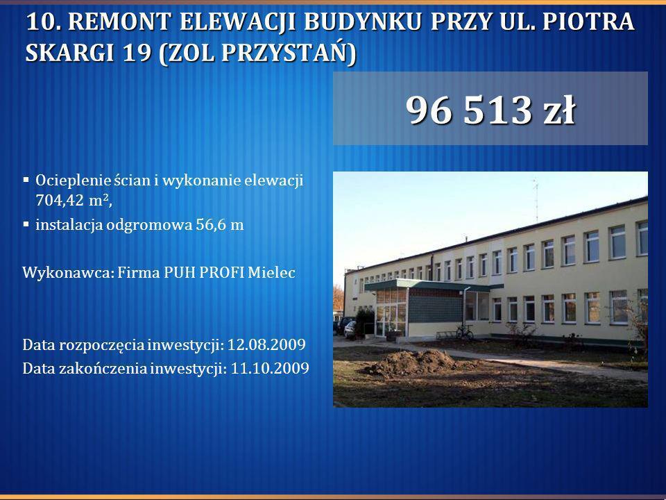 10. REMONT ELEWACJI BUDYNKU PRZY UL. PIOTRA SKARGI 19 (ZOL PRZYSTAŃ) Ocieplenie ścian i wykonanie elewacji 704,42 m 2, instalacja odgromowa 56,6 m Wyk