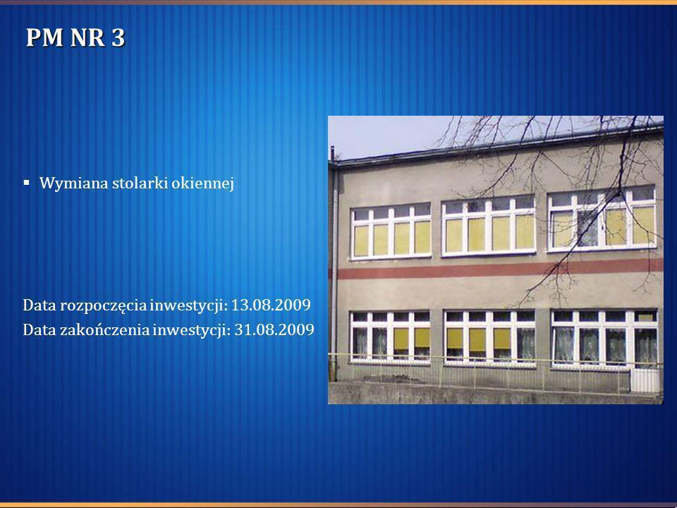 PM NR 3 Wymiana stolarki okiennej Data rozpoczęcia inwestycji: 13.08.2009 Data zakończenia inwestycji: 31.08.2009