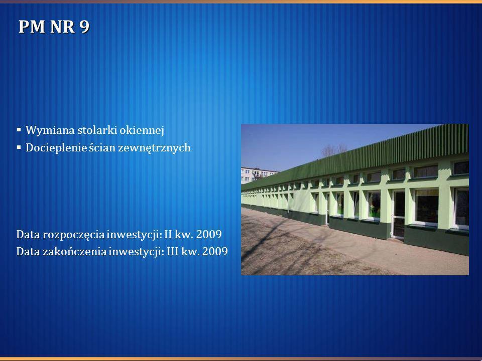 PM NR 9 Wymiana stolarki okiennej Docieplenie ścian zewnętrznych Data rozpoczęcia inwestycji: II kw. 2009 Data zakończenia inwestycji: III kw. 2009