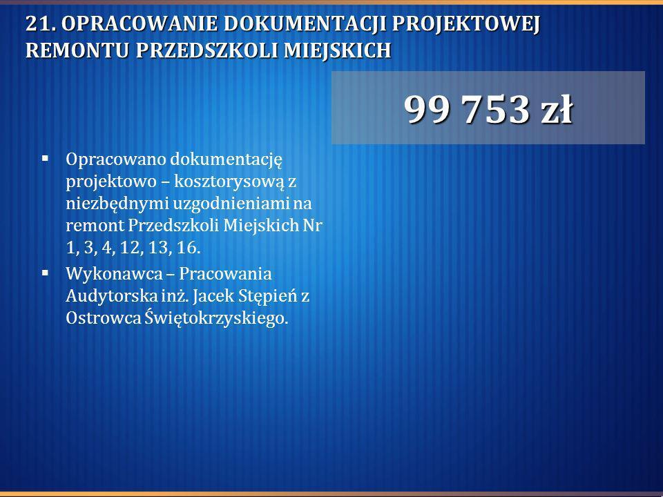 21. OPRACOWANIE DOKUMENTACJI PROJEKTOWEJ REMONTU PRZEDSZKOLI MIEJSKICH Opracowano dokumentację projektowo – kosztorysową z niezbędnymi uzgodnieniami n
