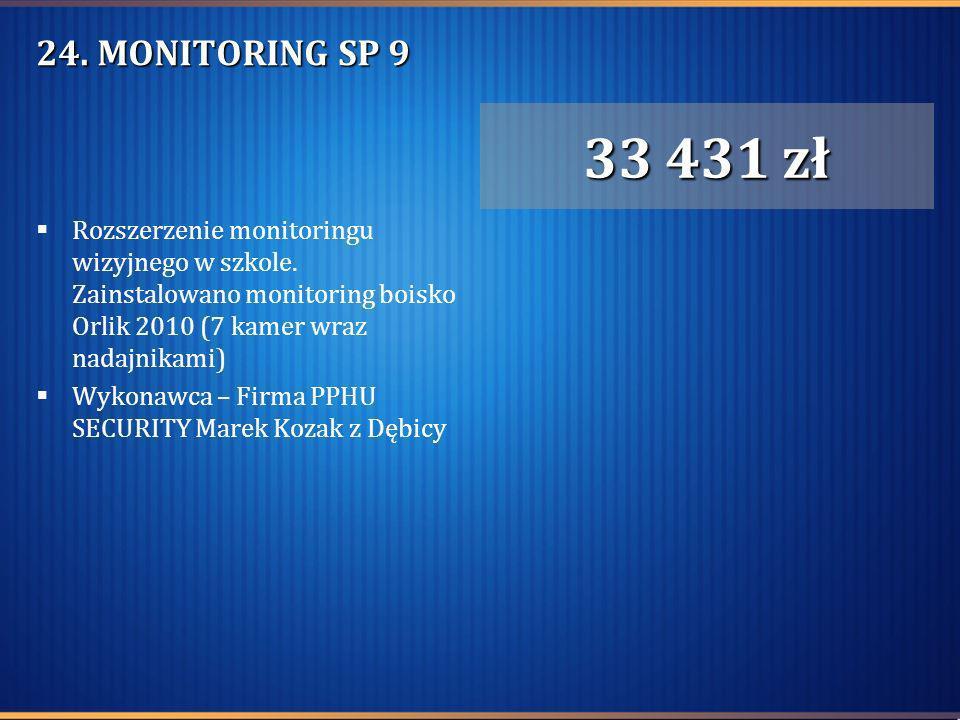 24. MONITORING SP 9 Rozszerzenie monitoringu wizyjnego w szkole. Zainstalowano monitoring boisko Orlik 2010 (7 kamer wraz nadajnikami) Wykonawca – Fir