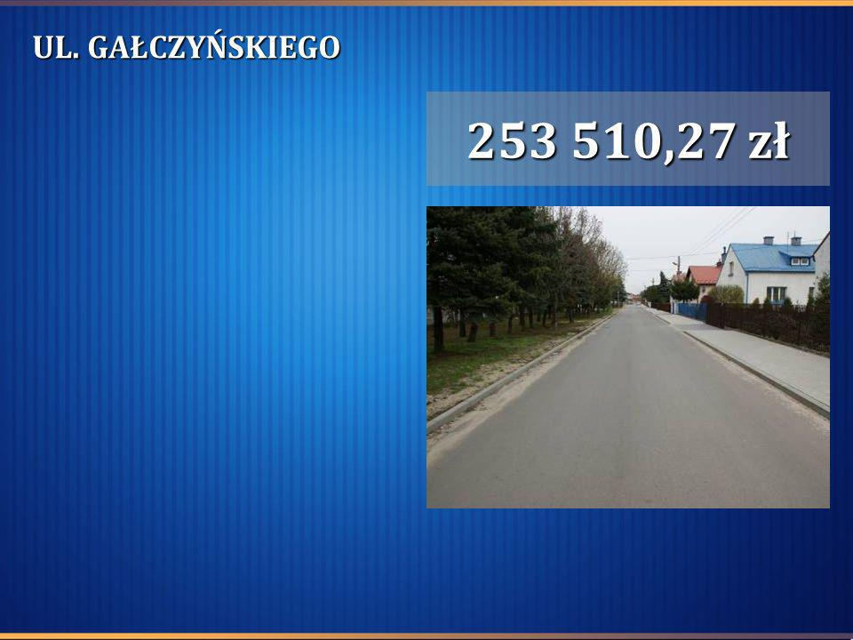 UL. GAŁCZYŃSKIEGO 253 510,27 zł