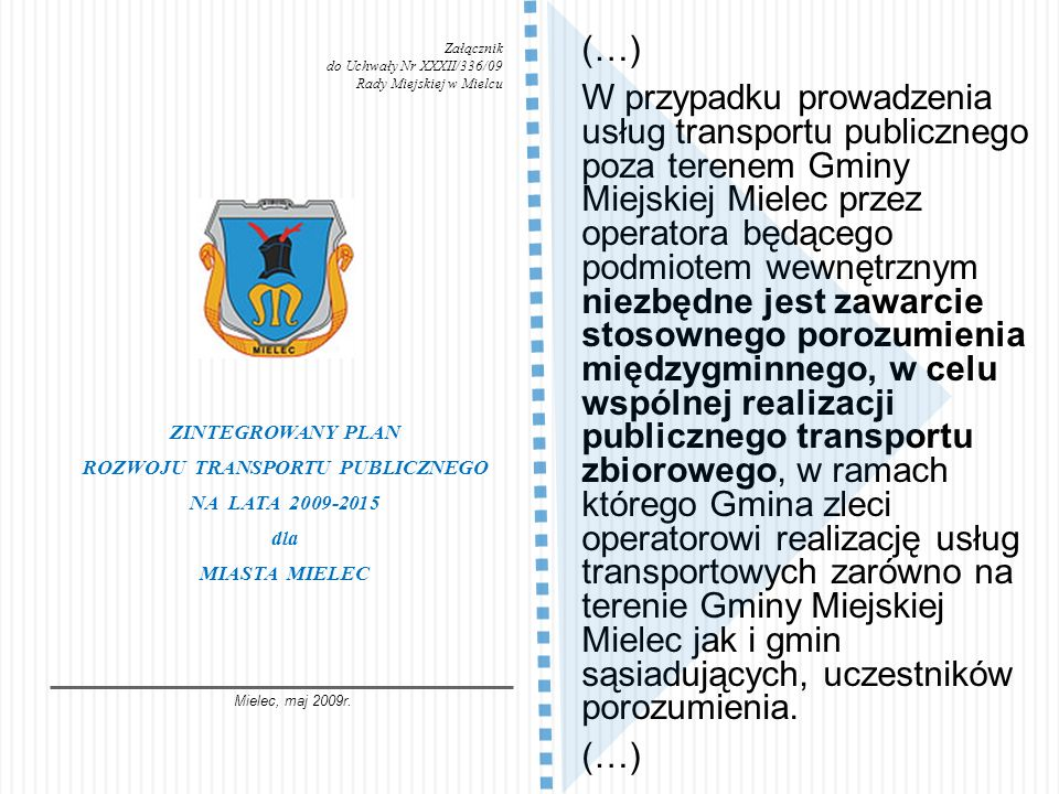 (…) W przypadku prowadzenia usług transportu publicznego poza terenem Gminy Miejskiej Mielec przez operatora będącego podmiotem wewnętrznym niezbędne