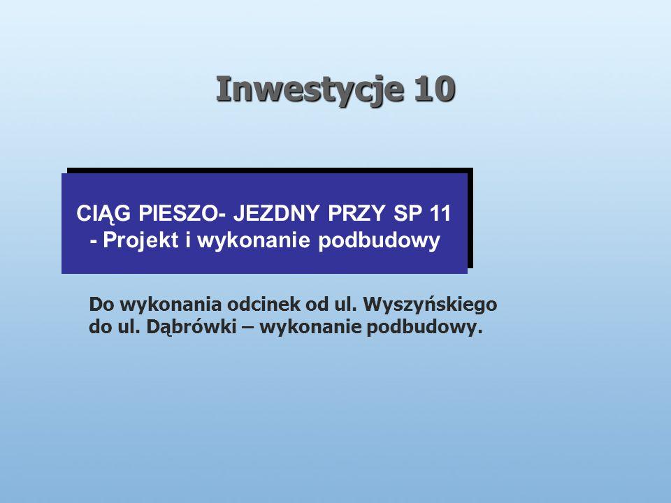 Inwestycje 10 CIĄG PIESZO- JEZDNY PRZY SP 11 - Projekt i wykonanie podbudowy CIĄG PIESZO- JEZDNY PRZY SP 11 - Projekt i wykonanie podbudowy Do wykonania odcinek od ul.