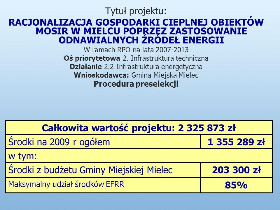Tytuł projektu: RACJONALIZACJA GOSPODARKI CIEPLNEJ OBIEKTÓW MOSIR W MIELCU POPRZEZ ZASTOSOWANIE ODNAWIALNYCH ŹRÓDEŁ ENERGII W ramach RPO na lata 2007-2013 Oś priorytetowa 2.