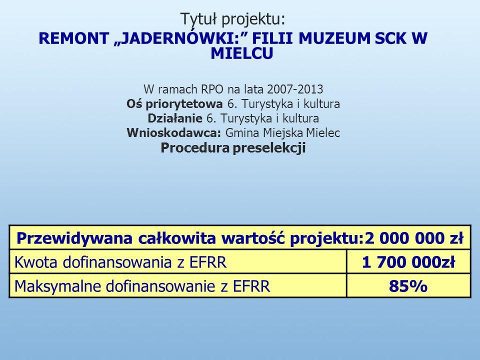 Tytuł projektu: REMONT JADERNÓWKI: FILII MUZEUM SCK W MIELCU W ramach RPO na lata 2007-2013 Oś priorytetowa 6.