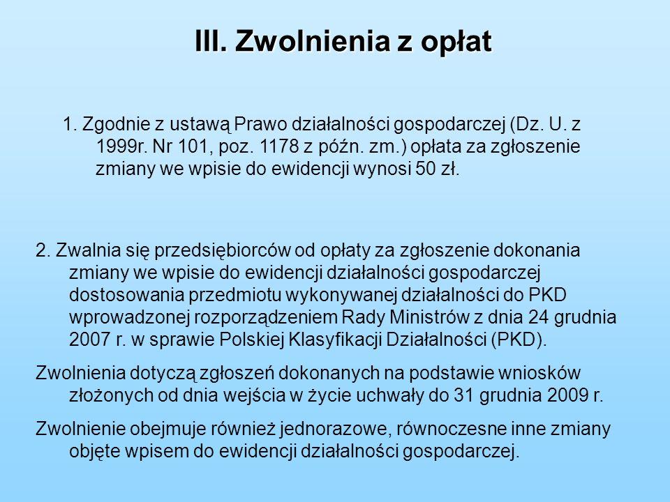 III. Zwolnienia z opłat 1. Zgodnie z ustawą Prawo działalności gospodarczej (Dz.