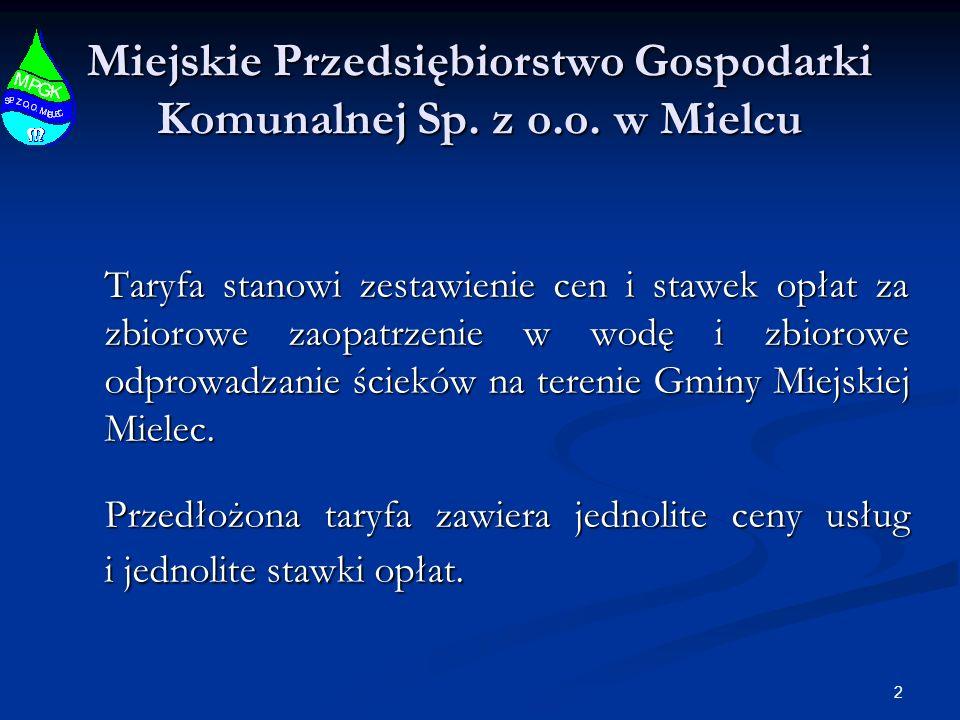 2 Miejskie Przedsiębiorstwo Gospodarki Komunalnej Sp. z o.o. w Mielcu Taryfa stanowi zestawienie cen i stawek opłat za zbiorowe zaopatrzenie w wodę i