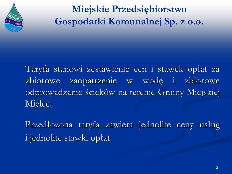 Miejskie Przedsiębiorstwo Gospodarki Komunalnej Sp. z o.o. 2 Taryfa stanowi zestawienie cen i stawek opłat za zbiorowe zaopatrzenie w wodę i zbiorowe