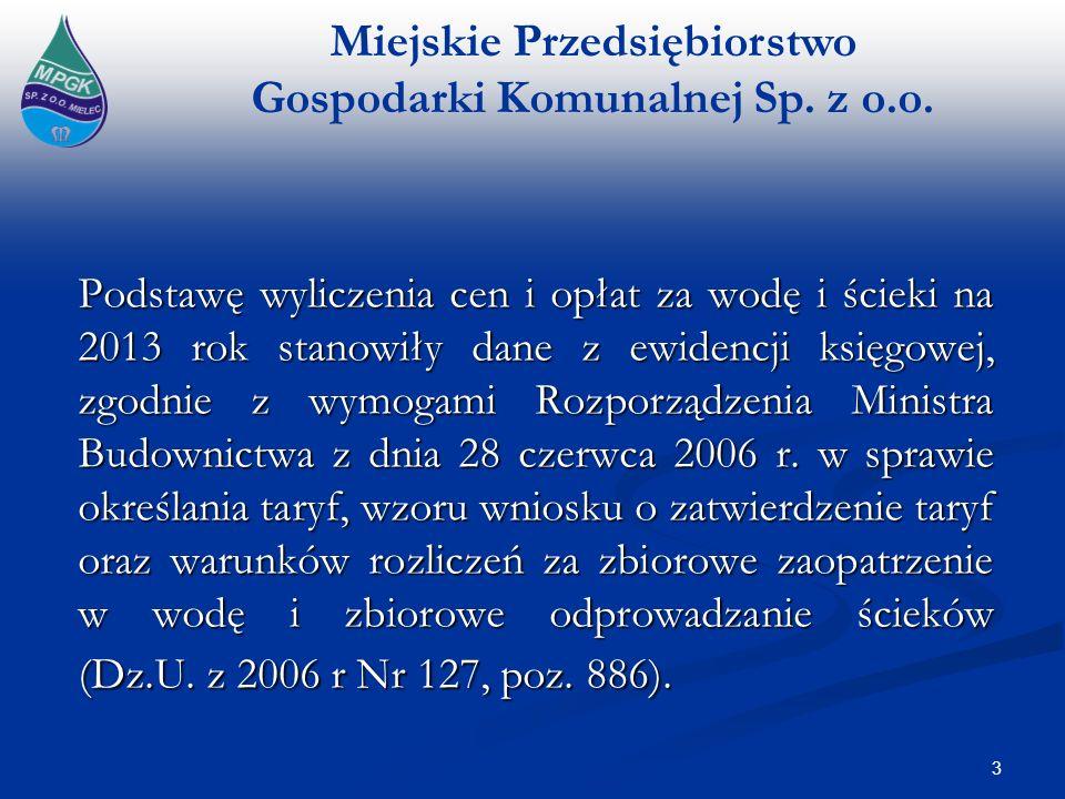 Miejskie Przedsiębiorstwo Gospodarki Komunalnej Sp. z o.o. 3 Podstawę wyliczenia cen i opłat za wodę i ścieki na 2013 rok stanowiły dane z ewidencji k