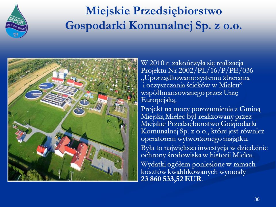 Miejskie Przedsiębiorstwo Gospodarki Komunalnej Sp. z o.o. W 2010 r. zakończyła się realizacja Projektu Nr 2002/PL/16/P/PE/036 Uporządkowanie systemu
