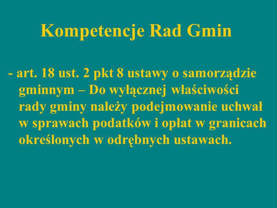 Kompetencje Rad Gmin - art. 18 ust. 2 pkt 8 ustawy o samorządzie gminnym – Do wyłącznej właściwości rady gminy należy podejmowanie uchwał w sprawach p