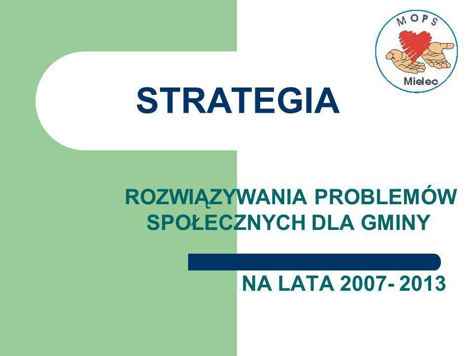 STRATEGIA ROZWIĄZYWANIA PROBLEMÓW SPOŁECZNYCH DLA GMINY NA LATA 2007- 2013
