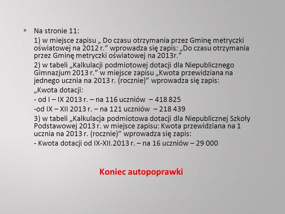Na stronie 11: 1) w miejsce zapisu Do czasu otrzymania przez Gminę metryczki oświatowej na 2012 r.