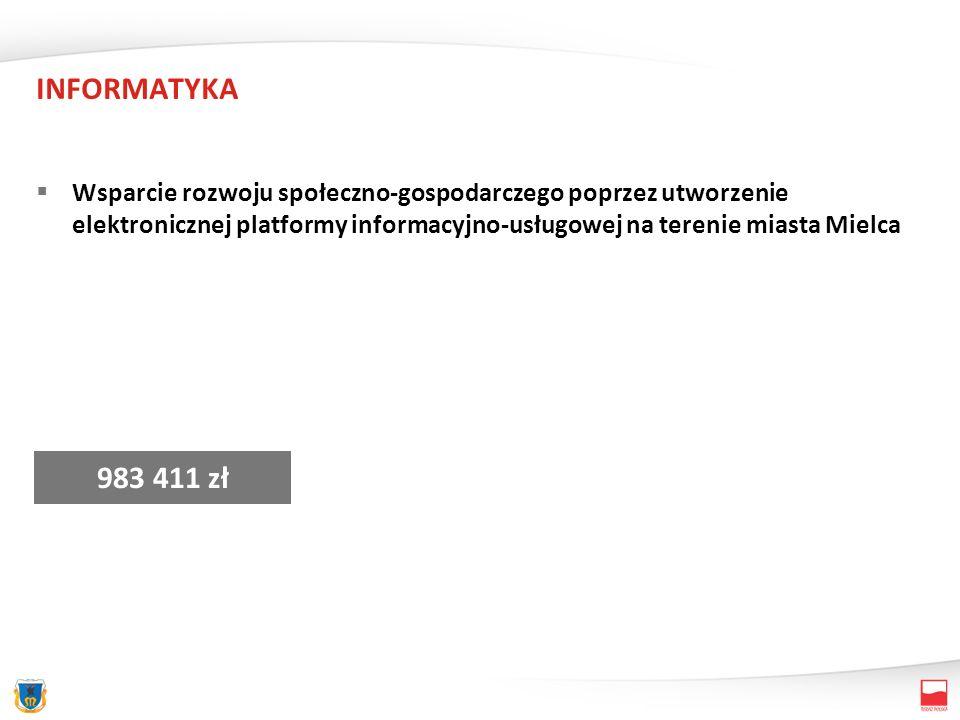 INFORMATYKA Wsparcie rozwoju społeczno-gospodarczego poprzez utworzenie elektronicznej platformy informacyjno-usługowej na terenie miasta Mielca 983 411 zł