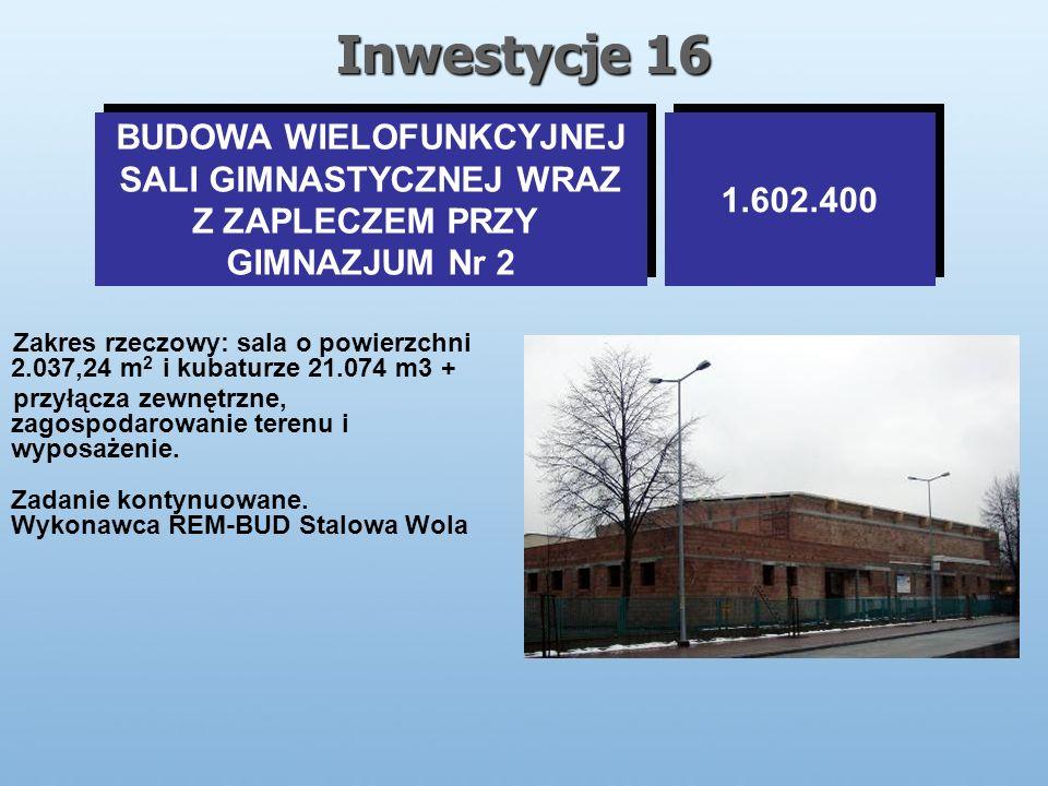 Inwestycje 16 BUDOWA WIELOFUNKCYJNEJ SALI GIMNASTYCZNEJ WRAZ Z ZAPLECZEM PRZY GIMNAZJUM Nr 2 BUDOWA WIELOFUNKCYJNEJ SALI GIMNASTYCZNEJ WRAZ Z ZAPLECZEM PRZY GIMNAZJUM Nr 2 1.602.400 Zakres rzeczowy: sala o powierzchni 2.037,24 m 2 i kubaturze 21.074 m3 + przyłącza zewnętrzne, zagospodarowanie terenu i wyposażenie.