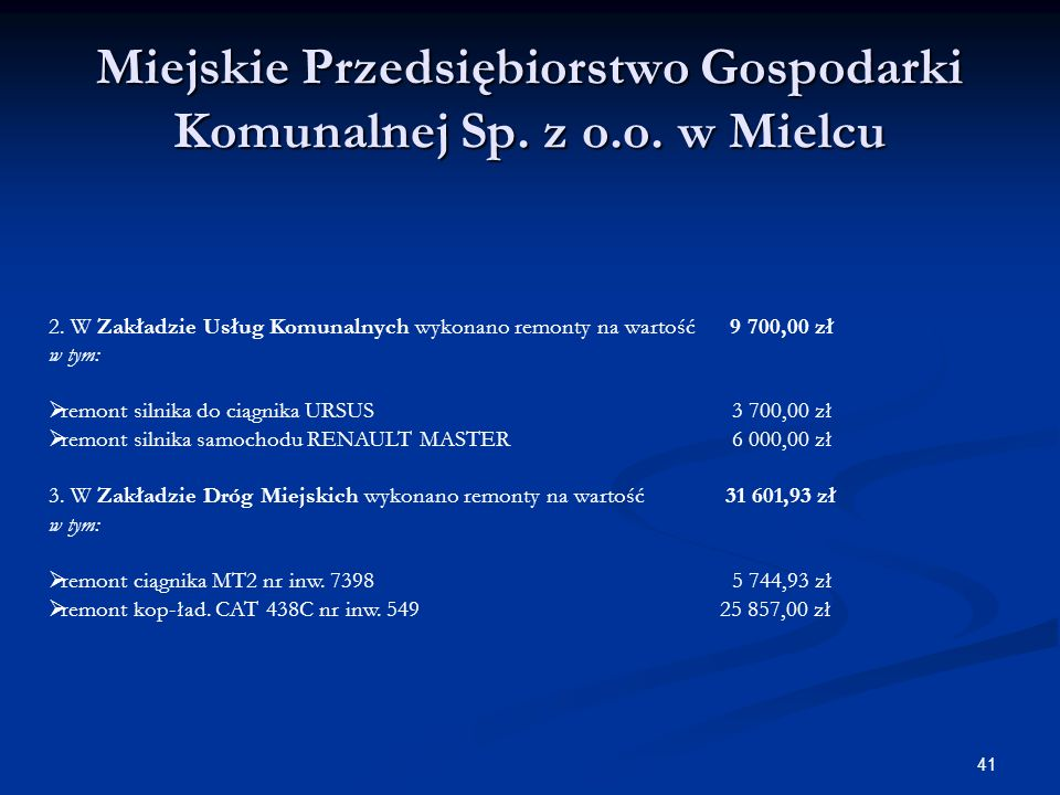 41 Miejskie Przedsiębiorstwo Gospodarki Komunalnej Sp. z o.o. w Mielcu 2. W Zakładzie Usług Komunalnych wykonano remonty na wartość 9 700,00 zł w tym: